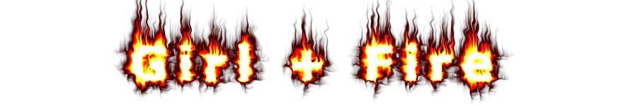 Girl + Fire